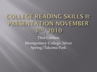 College Reading Skills II: Presentation November 3 rd , 2010