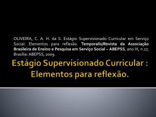 Estágio Supervisionado Curricular : Elementos para reflexão .