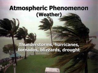Atmospheric Phenomenon (Weather)