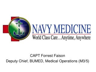 CAPT Forrest Faison Deputy Chief, BUMED, Medical Operations (M3/5)