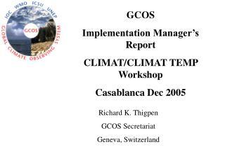 GCOS Implementation Manager's Report   CLIMAT/CLIMAT TEMP Workshop  Casablanca Dec 2005