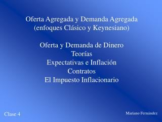 Oferta Agregada y Demanda Agregada (enfoques Clásico y Keynesiano) Oferta y Demanda de Dinero