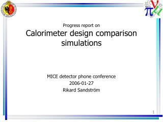 Progress report on Calorimeter design comparison simulations
