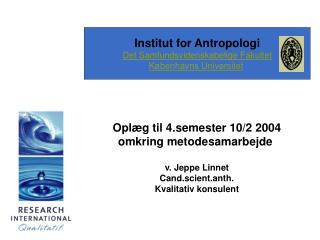 Oplæg til 4.semester 10/2 2004 omkring metodesamarbejde  v. Jeppe Linnet Cand.scient.anth.