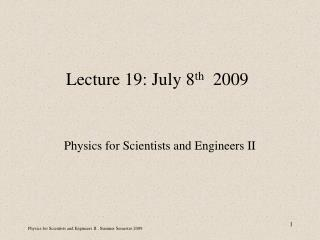 Lecture 19: July 8 th   2009