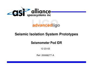 Seismic Isolation System Prototypes Seismometer Pod IDR