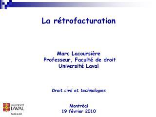 La rétrofacturation Marc Lacoursière  Professeur, Faculté de droit Université Laval