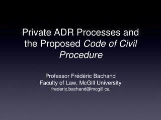 Private ADR Processes and the Proposed  Code of Civil Procedure