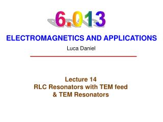 Lecture 14 RLC Resonators with TEM feed & TEM Resonators