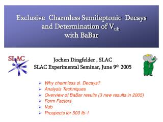 Why charmless sl. Decays? Analysis Techniques Overview of BaBar results (3 new results in 2005)