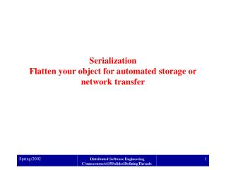 Serialization Flatten your object for automated storage or network transfer