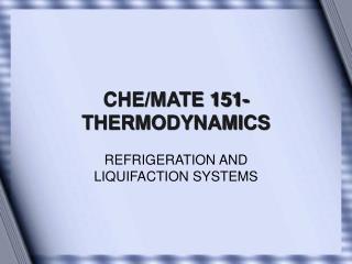 CHE/MATE 151- THERMODYNAMICS