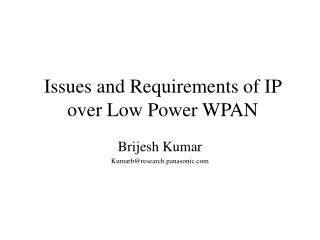 Issues and Requirements of IP over Low Power WPAN