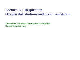 Lecture 17:  Respiration   Oxygen distributions and ocean ventilation