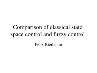 Comparison of classical state space control and fuzzy control
