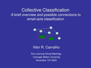 Vitor R. Carvalho Text Learning Group Meetings,  Carnegie Mellon University November 10 th  2004