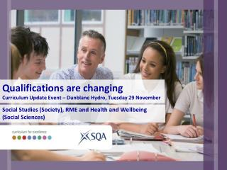 Qualifications are changing Curriculum Update Event – Dunblane Hydro, Tuesday 29 November