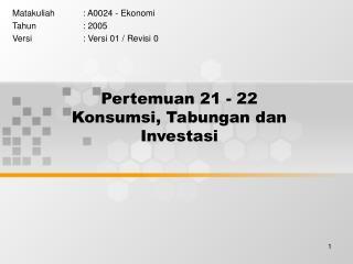 Pertemuan 21 - 22 Konsumsi, Tabungan dan Investasi