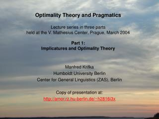 Optimality Theory and Pragmatics  Lecture series in three parts held at the V. Mathesius Center, Prague, March 2004  Par
