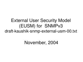 External User Security Model (EUSM) for  SNMPv3 draft-kaushik-snmp-external-usm-00.txt