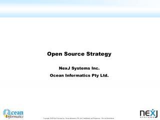 Open Source Strategy NexJ Systems Inc. Ocean Informatics Pty Ltd.