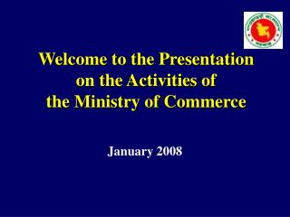 Welcome to the Presentation  on the Activities of  the Ministry of Commerce