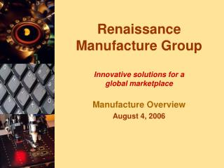 Renaissance Manufacture Group Innovative solutions for a  global marketplace