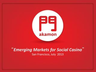 """ Emerging Markets for Social Casino "" San Francisco, July  2013"
