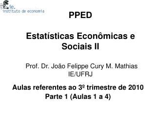PPED Estatísticas Econômicas e Sociais II Prof. Dr. João Felippe Cury M. Mathias IE/UFRJ