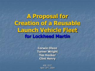 A Proposal for  Creation of a Reusable Launch Vehicle Fleet  for Lockheed Martin