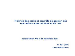 Présentation PFE le 16 novembre 2011 Ph Bois (ASF) Ch Martineau (RFF)