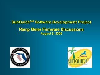 SunGuide SM  Software Development Project Ramp Meter Firmware Discussions August 8, 2006