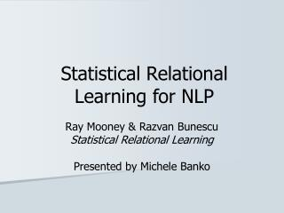 Statistical Relational Learning for NLP