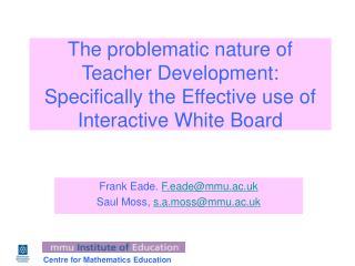 Frank Eade.  F.eade@mmu.ac.uk Saul Moss,  s.a.moss@mmu.ac.uk
