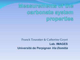 Measurements  of the carbonate system  properties
