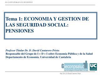 Tema 1: ECONOMIA Y GESTION DE LAS SEGURIDAD SOCIAL: PENSIONES