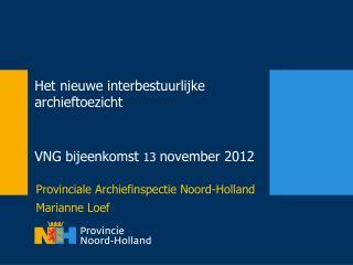 Het nieuwe interbestuurlijke archieftoezicht  VNG bijeenkomst  13  november 2012