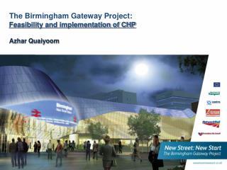The Birmingham Gateway Project: Feasibility and implementation of CHP  Azhar Quaiyoom