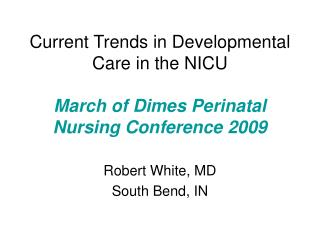 Current Trends in Developmental Care in the NICU March of Dimes Perinatal Nursing Conference 2009