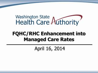 FQHC/RHC Enhancement into Managed Care Rates  April 16, 2014