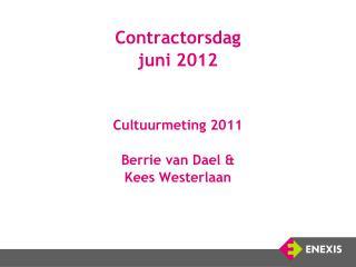 Contractorsdag  juni 2012 Cultuurmeting 2011 Berrie van Dael & Kees Westerlaan