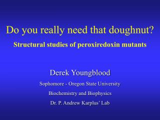 Derek Youngblood Sophomore - Oregon State University Biochemistry and Biophysics