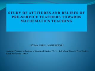 STUDY OF ATTITUDES AND  BELIEFS OF PRE-SERVICE  TEACHERS TOWARDS MATHEMATICS TEACHING