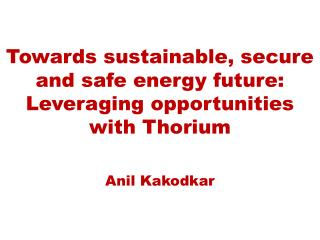 Towards sustainable, secure and safe energy future: Leveraging opportunities with Thorium