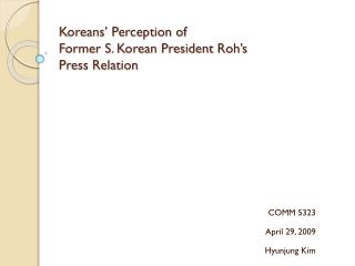 Koreans' Perception of  Former S. Korean President  Roh's Press Relation