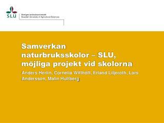 Samverkan  naturbruksskolor – SLU,  möjliga projekt vid skolorna