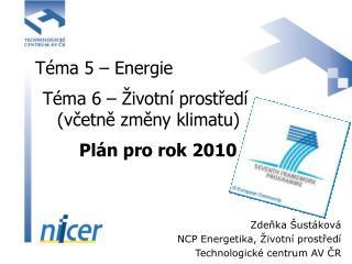 Téma 5 – Energie  Téma 6 – Životní prostředí ( včetně změny klimatu ) Plán pro rok 2010