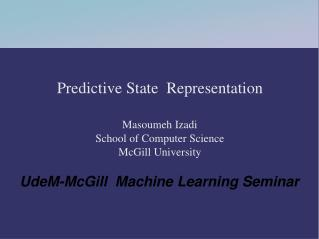 Predictive State  Representation Masoumeh Izadi School of Computer Science McGill University