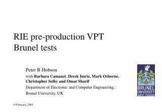 RIE pre-production VPT Brunel tests