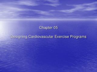 Chapter 05 Designing Cardiovascular Exercise Programs